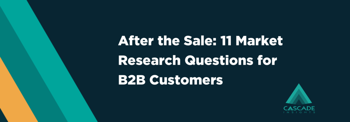 After the Sale: 11 Market Research Questions for B2B Customers