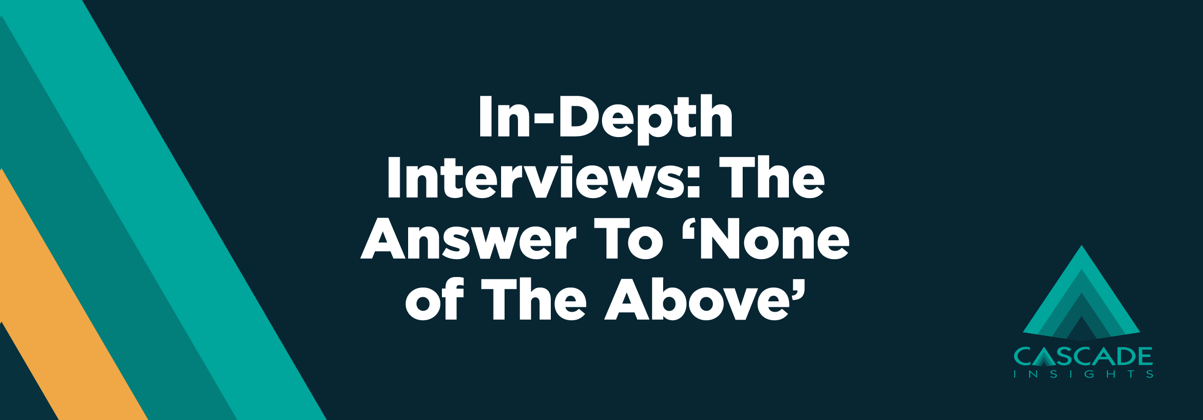 In-Depth Interviews: The Answer To 'None of The Above'