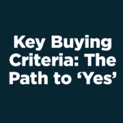 Key Buying Criteria: The Path to 'Yes'