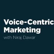 Voice-Centric Marketing with Niraj Dawar