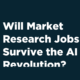 Will Market Research Jobs Survive the Artificial Intelligence Revolution?
