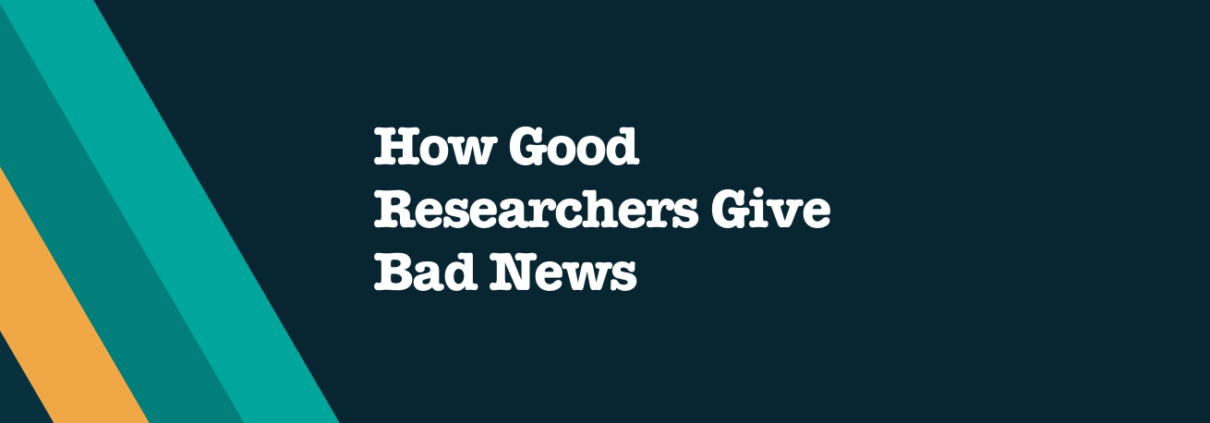 How Good Researchers Give Bad News- B2B Market Research