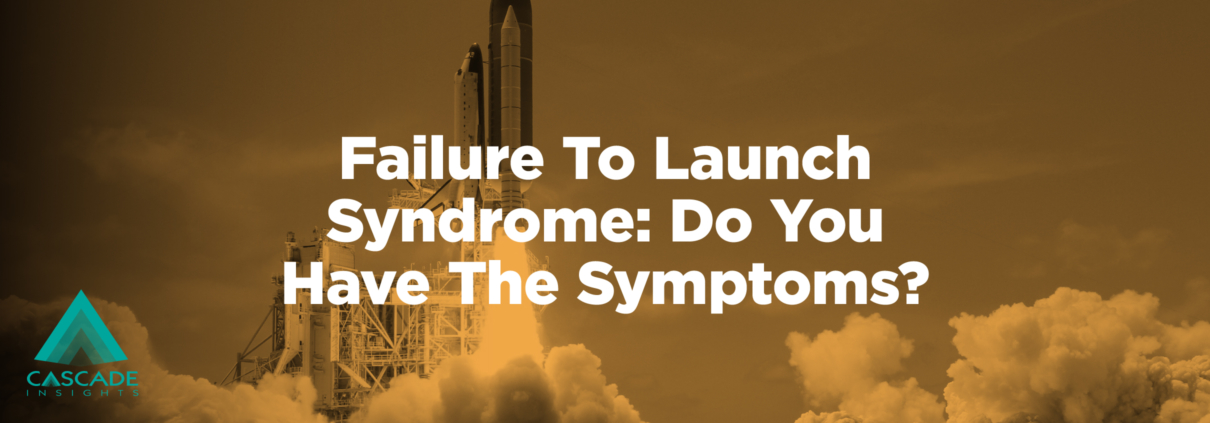 Failure To Launch Syndrome: Do You Have The Symptoms? | B2B Product