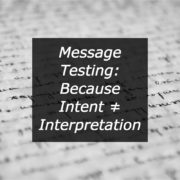 Message Testing: Because Intent ≠ Interpretation