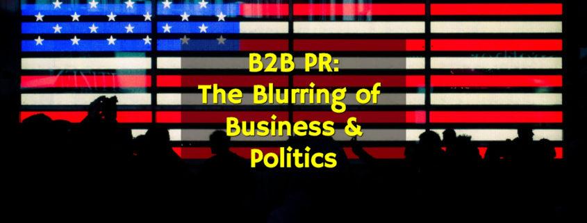 B2B PR: The Blurring of Business & Politics