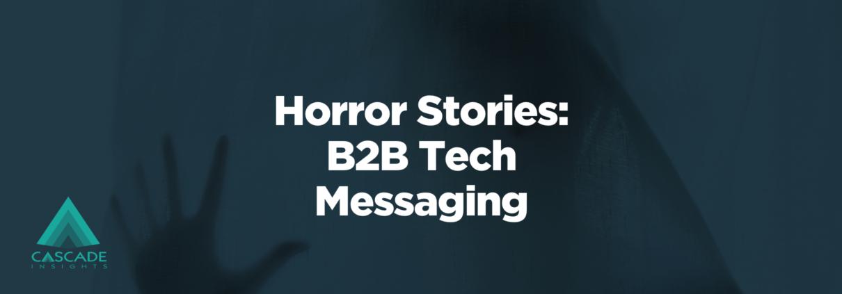 Horror Stories: B2B Tech Messaging