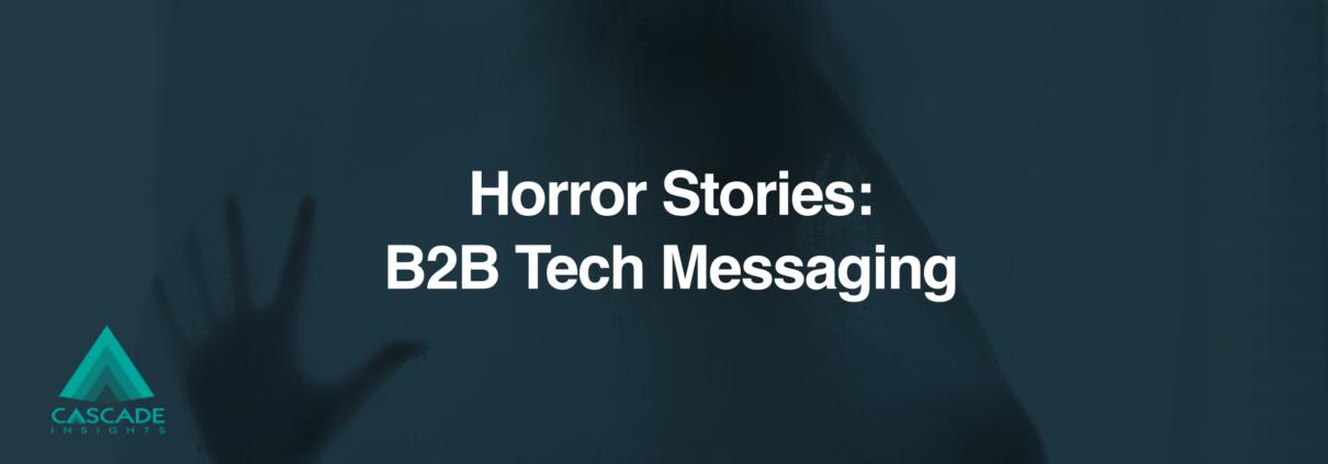 B2B Tech Messaging Horror Stories