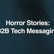 B2B Tech Messaging Horror Stories