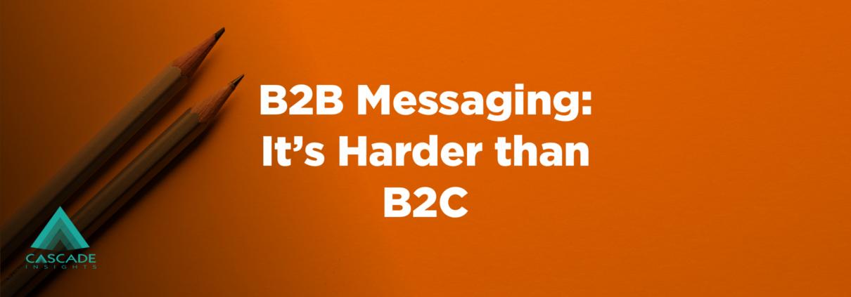 B2B Messaging: It's Harder than B2C