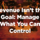 Revenue Isn't The Goal: Manage What You Can Control | B2B Sales Leaders