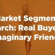 Real Buyers vs Imaginary Friends | B2B Market Segmentation | Cascade Insights